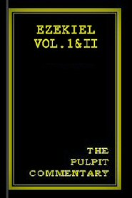 The Pulpit Commentary: Ezekiel Vol. I & II