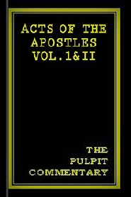 The Pulpit Commentary: Acts of the Apostles Vol. I & II