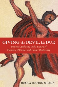 Giving the Devil His Due: Demonic Authority in the Fiction of Flannery O'Connor and Fyodor Dostoevsky