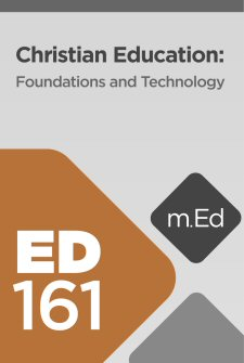Mobile Ed: ED161 Christian Education: Foundations and Technology (11 hour course)