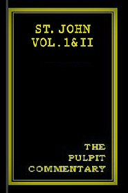 The Pulpit Commentary: St. John Vol. I & II