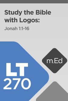 LT270: Study the Bible with Logos: Jonah 1:1–16