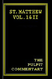 The Pulpit Commentary: St. Matthew vols. I & II