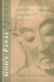 God's Final Envoy: Early Christology and Jesus' Own View of His Mission