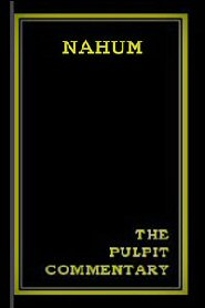 The Pulpit Commentary: Nahum