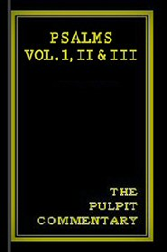 The Pulpit Commentary: Psalms vols. I, II, & III