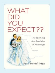 What Did You Expect? Redeeming the Realities of Marriage