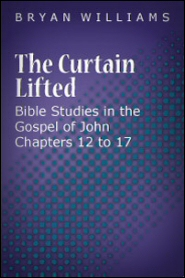 The Curtain Lifted: Bible Studies in the Gospel of John Chapters 12 to 17