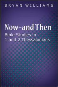 Now—and Then: Bible Studies in 1 and 2 Thessalonians