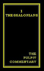 The Pulpit Commentary: 1 Thessalonians