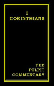 The Pulpit Commentary: 1 Corinthians