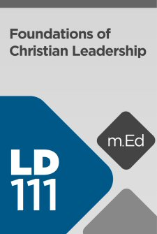 Mobile Ed: LD111 Foundations of Christian Leadership (2 hour course)