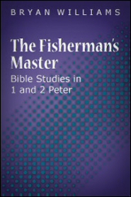 The Fisherman's Master: Bible Studies in 1 and 2 Peter