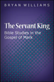 The Servant King: Bible Studies in the Gospel of Mark