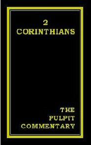 The Pulpit Commentary: 2 Corinthians