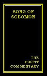 The Pulpit Commentary: Song of Solomon
