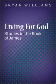 Living For God: Studies in the Book of James
