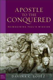 Apostle to the Conquered: Reimagining Paul's Mission