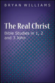 The Real Christ: Bible Studies in 1, 2 and 3 John