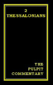 The Pulpit Commentary: 2 Thessalonians