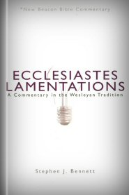 Ecclesiastes and Lamentations: A Commentary in the Wesleyan Tradition