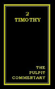 The Pulpit Commentary: 2 Timothy