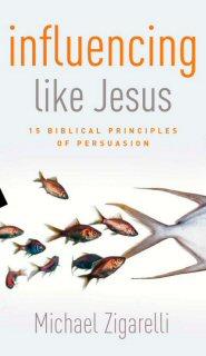 Influencing Like Jesus: 15 Biblical Principles of Persuasion