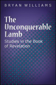 The Unconquerable Lamb: Studies in the Book of Revelation