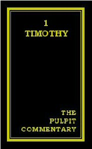 The Pulpit Commentary: 1 Timothy