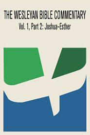Wesleyan Bible Commentary, Vol. 1, Part 2: Joshua–Esther