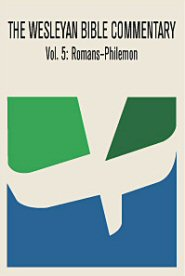 Wesleyan Bible Commentary, Vol. 5: Romans–Philemon