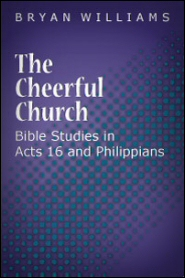 The Cheerful Church: Bible Studies in Acts 16 and Philippians