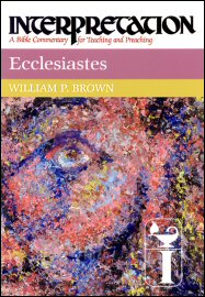 Interpretation: A Bible Commentary for Teaching and Preaching Ecclesiastes