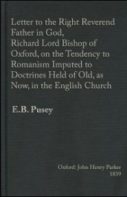 Letter to the Right Rev. Father in God, Richard Lord Bishop of Oxford, on the Tendency to Romanism Imputed to Doctrines Held of Old, as Now, in the English Church