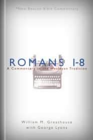 Romans 1–8: A Commentary in the Wesleyan Tradition