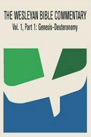 The Wesleyan Bible Commentary, Vol. 1, Part 1: Genesis–Deuteronomy
