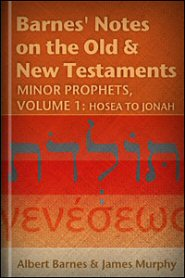 Barnes' Notes: Minor Prophets, vol. 1: Hosea to Jonah