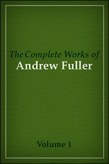 The Complete Works of Andrew Fuller, vol. 1: Memoirs, Sermons, ETC