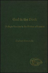 God in the Dock: Dialogic Tension in the Psalms of Lament
