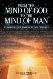 From the Mind of God to the Mind of Man: A Layman's Guide to How We Got Our Bible, 4th ed.