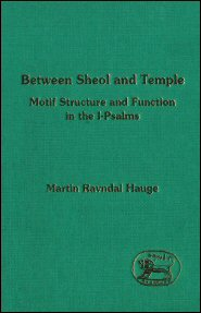 Between Sheol and Temple: Motif Structure and Function in the I-Psalms