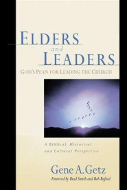 Elders and Leaders: God's Plan for Leading the Church, A Biblical, Historical, and Cultural Perspective