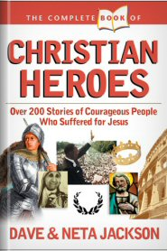 The Complete Book of Christian Heroes