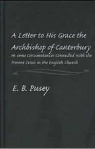 A Letter to His Grace The Archbishop of Canterbury on Some Circumstances Connected with the Present Crisis in the English Church