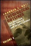 Theological Outlines, Vol. 3: The Doctrine of the Church and of Last Things