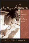 John Marco Allegro: The Maverick of the Dead Sea Scrolls
