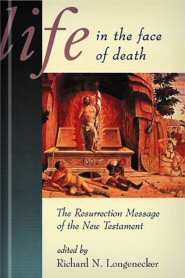 Life in the Face of Death: The Resurrection Message of the New Testament