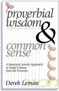 Proverbial Wisdom and Common Sense: A Messianic Jewish Approach to Today's Issues from the Proverbs