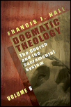 Dogmatic Theology, Vol. 8: The Church and the Sacramental System