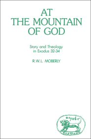 At the Mountain of God: Story and Theology in Exodus 32–34